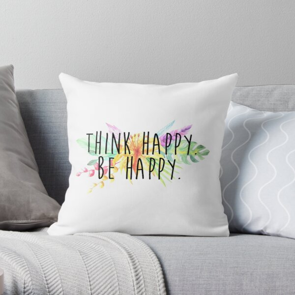 Think Happy. Be Happy.  Throw Pillow