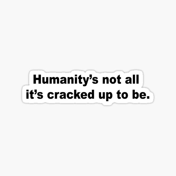 Humanity's not all it's cracked up to be Sticker