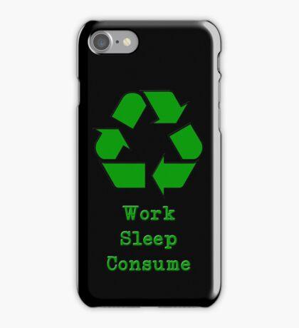 Work, Sleep, Consume iPhone Case/Skin