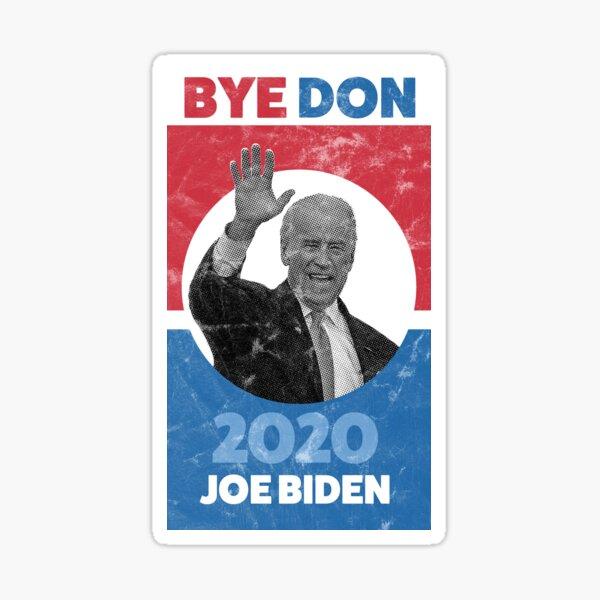 Bye Don - Bye, Bye Donald Trump - Joe Biden 2020 Sticker