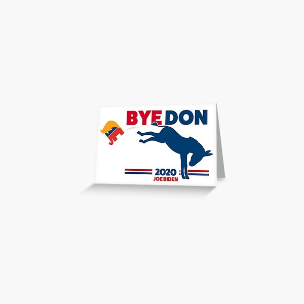 ByeDon - Bye, Bye Donald Trump - Joe Biden 2020 Greeting Card