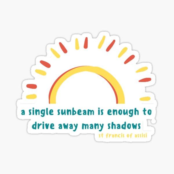 Un solo rayo de sol es suficiente para alejar cualquier sombra // San Francisco de Asís Pegatina