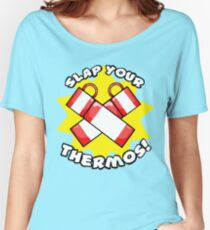 Slap Your Thermos! Women's Relaxed Fit T-Shirt