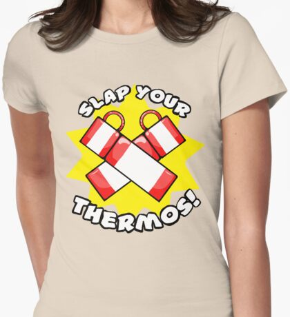 Slap Your Thermos! T-Shirt