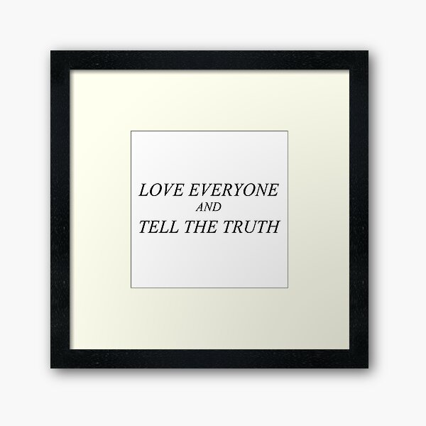 Love Everyone and Tell The Truth Framed Art Print