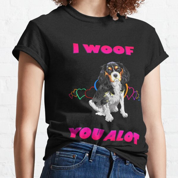 I Woof You A lot Pink Text Black and White Cavalier King Charles Spaniel Classic T-Shirt