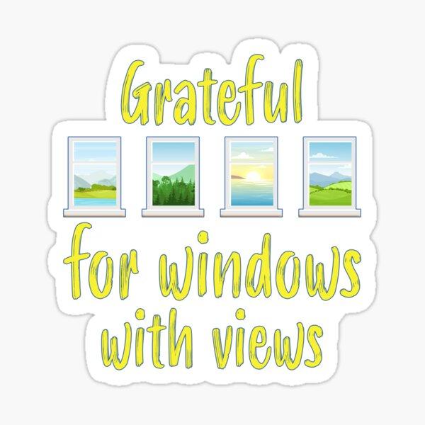 Grateful for Windows with Views. Sticker