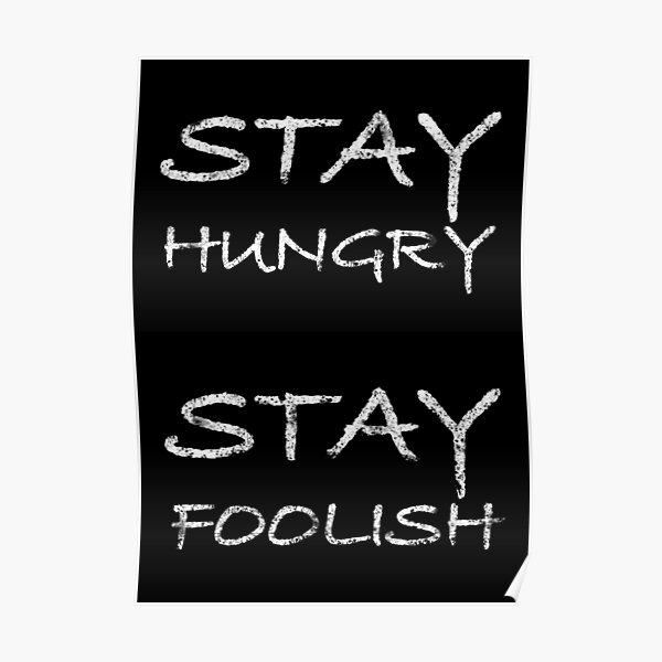 Stay hungry - stay foolish by Brian Vegas. Black edition. Poster