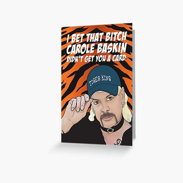 Tiger King Card - Joe Exotic- I Bet That Bitch Carole Baskin Didn't Get You A Card Greeting Card