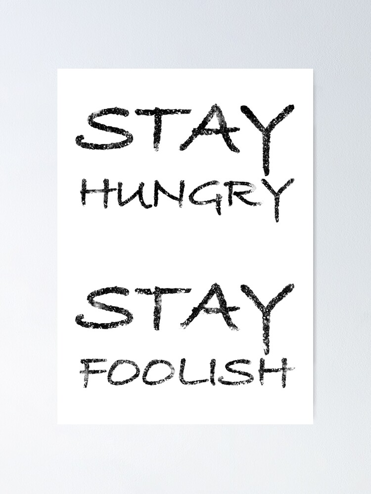 Stay Hungry Stay Foolish By Brian Vegas White Edition Poster By Brianvegas Redbubble