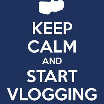 Keep Calm and Start Vlogging - Blue by JazzK