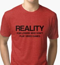 Reality - For Losers Who Don't Play Video Games Tri-blend T-Shirt