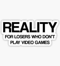 Reality - For Losers Who Don't Play Video Games Sticker