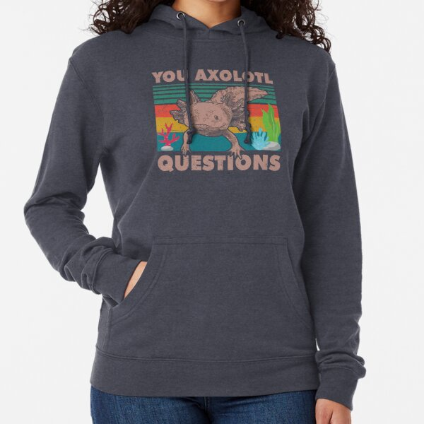 Funny Walking Fish You Axolotl Questions Lightweight Hoodie