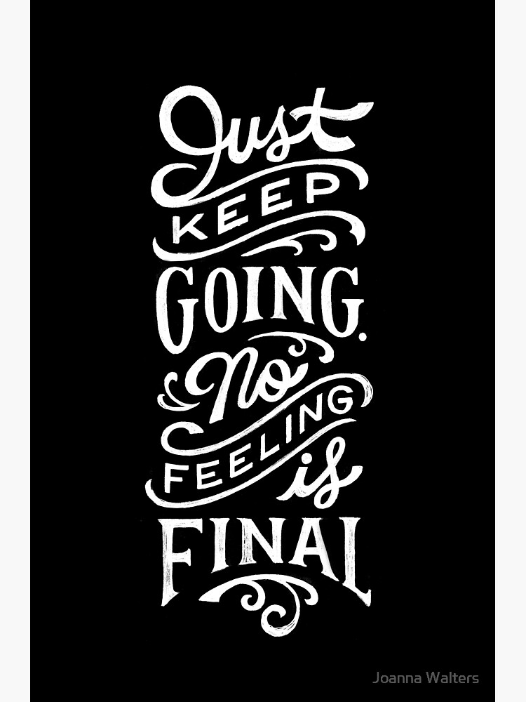 Just Keep Going, No Feeling is Final by jopeydopes