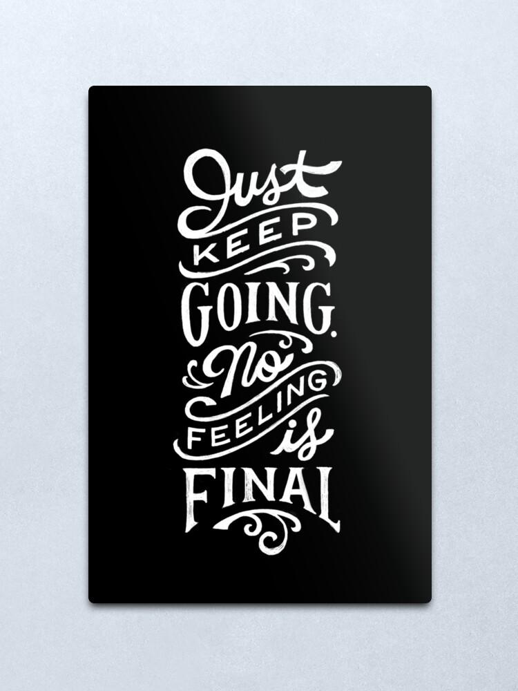 Alternate view of Just Keep Going, No Feeling is Final Metal Print