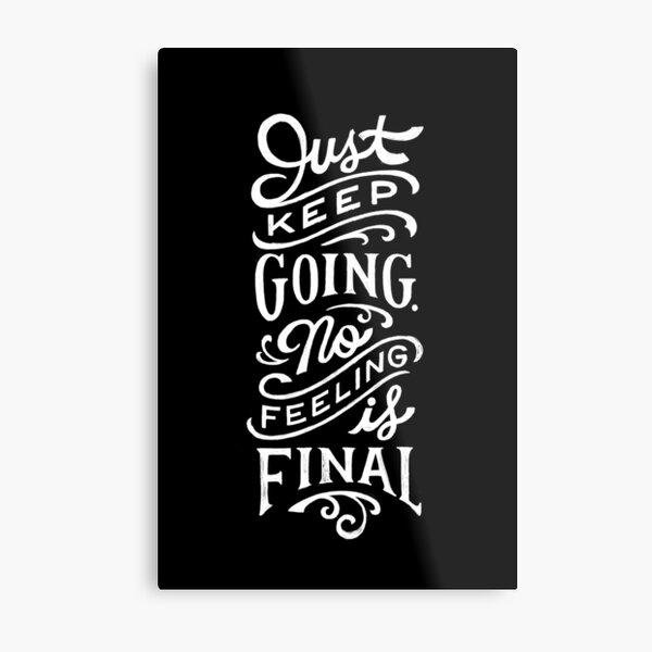 Just Keep Going, No Feeling is Final Metal Print