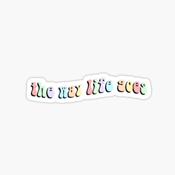 The Way Life Goes Sticker
