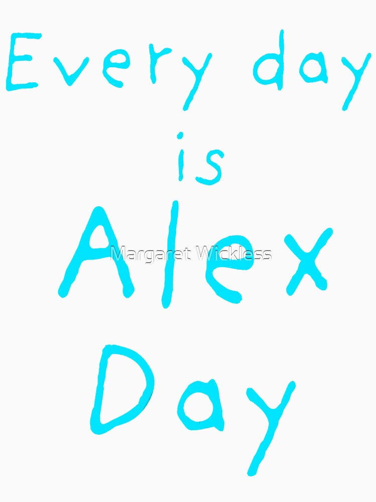 Every Day is Alex Day | Unisex T-Shirt