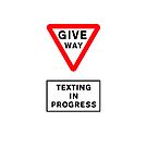 GIVE WAY - TEXTING IN PROGRESS by compoundeye