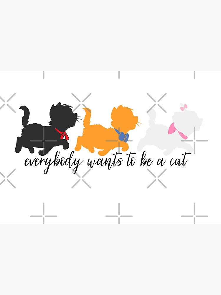 Everybody Wants to be a Cat by StellaGraceTees