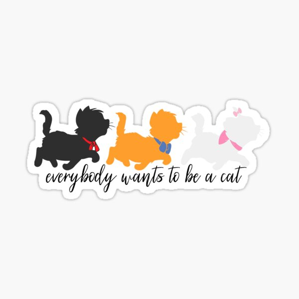 Everybody Wants to be a Cat Sticker