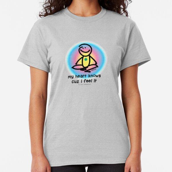 my heart knows cuz i feel it Classic T-Shirt