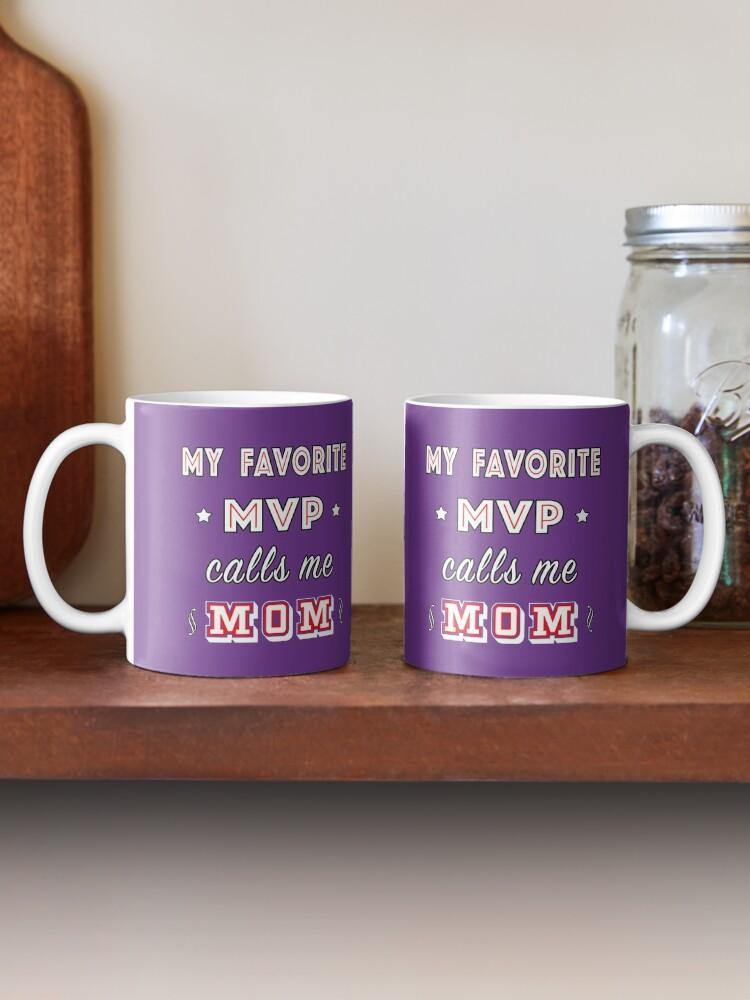Alternate view of My Favorite MVP calls me Mom | Training Athlete. Mug