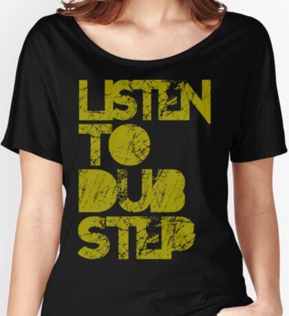 I listen to Dubstep  Women's Relaxed Fit T-Shirt