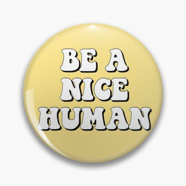 Be a Nice Human-Yellow Pin