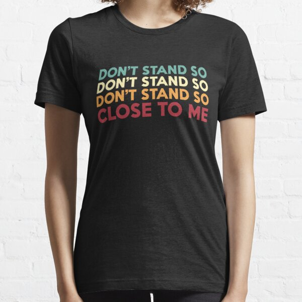 DON'T STAND SO CLOSE TO ME Essential T-Shirt