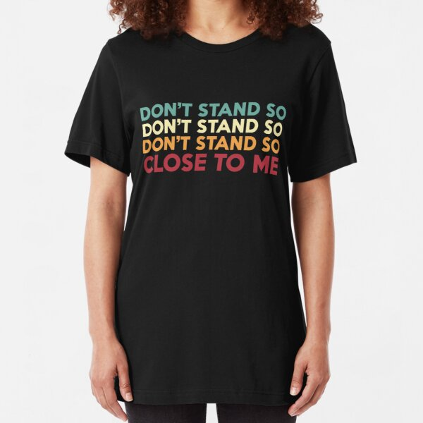 DON'T STAND SO CLOSE TO ME Slim Fit T-Shirt