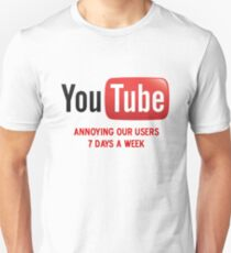 YouTube - Annoying Our Users 7 Days A Week Unisex T-Shirt