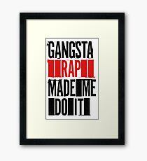 Gangsta Rap Mad Me Do It Framed Print