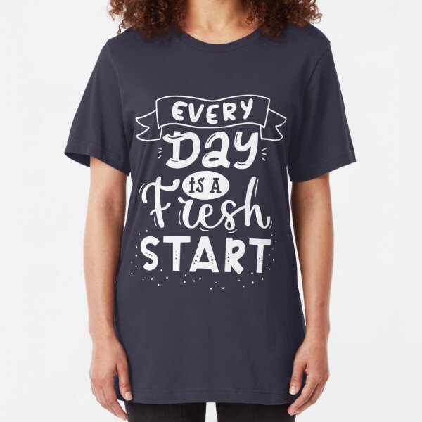 Every day is a fresh start graphic design tees Slim Fit T-Shirt