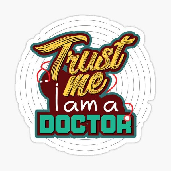 Trust me I am a Doctor Sticker