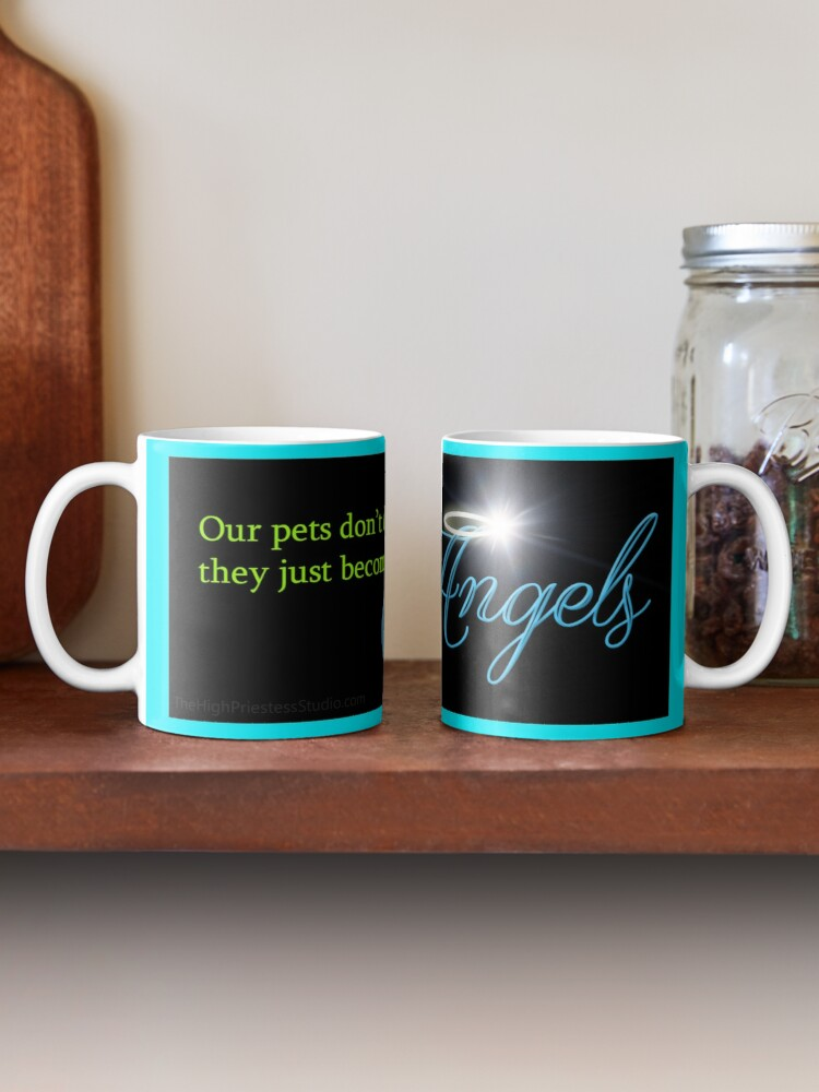 Alternate view of Our Pets Don't Die They Just Become Our Angels Mug
