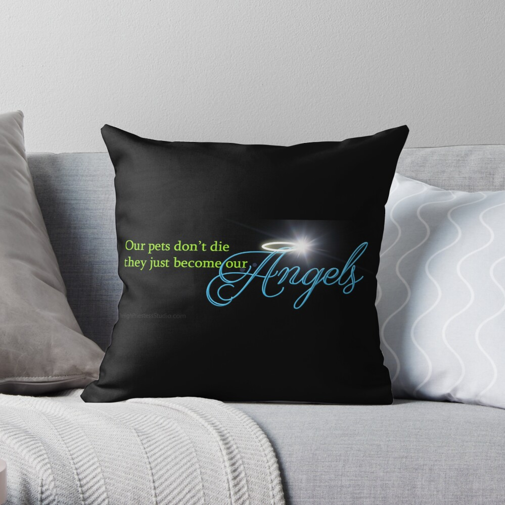 Our Pets Don't Die They Just Become Our Angels Throw Pillow