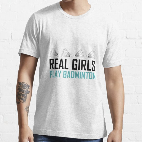 Real Girls Play Badminton Essential T-Shirt