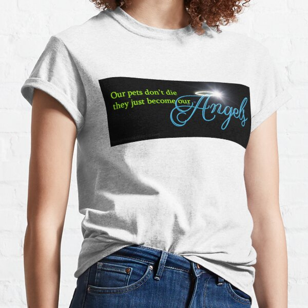 Our Pets Don't Die They Just Become Our Angels Classic T-Shirt