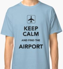 Keep Calm And Find The Airport Classic T-Shirt