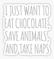 I Just Want To Eat Chocolate, Save Animals And Take Naps Sticker