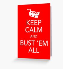Keep Calm and Bust 'Em All Greeting Card
