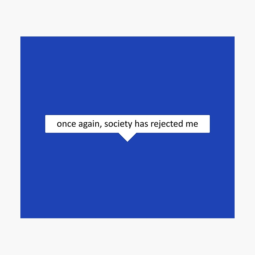 me on roblox before 3 roblox memes roblox shirt games Roblox Meme Once Again Society Has Rejected Me Bubble Speech Poster By Smoothnoob Redbubble
