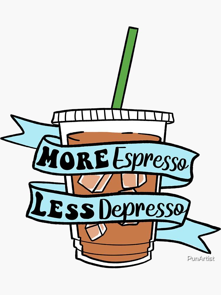 More Espresso Less Depresso  by PunArtist
