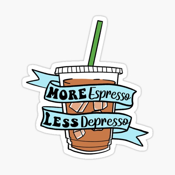 More Espresso Less Depresso  Sticker