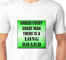 Under Every Great Man There Is A Longboard Unisex T-Shirt