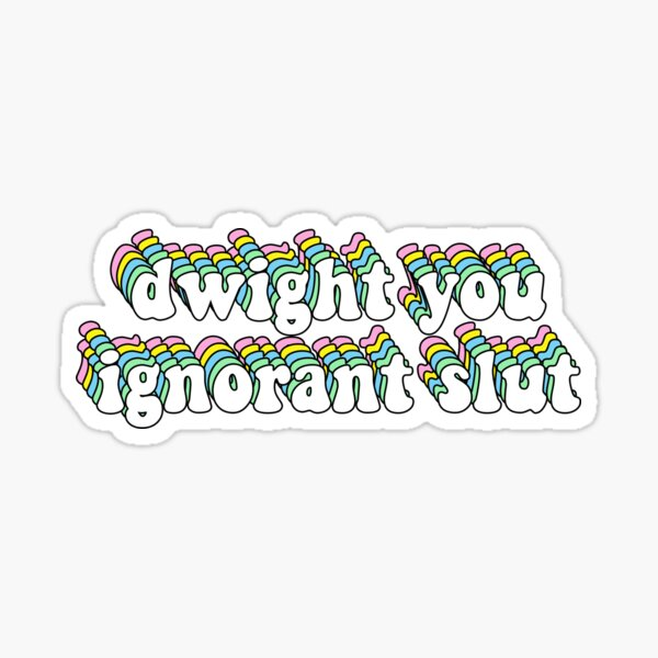 dwight you ignorant slut Sticker