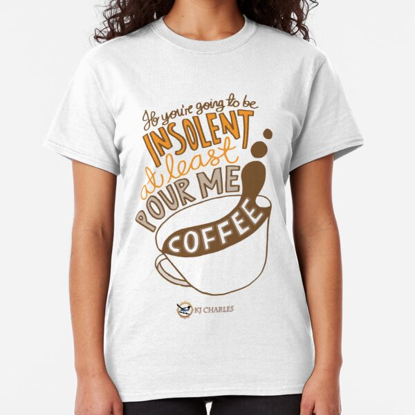 Make Me Coffee Classic T-Shirt
