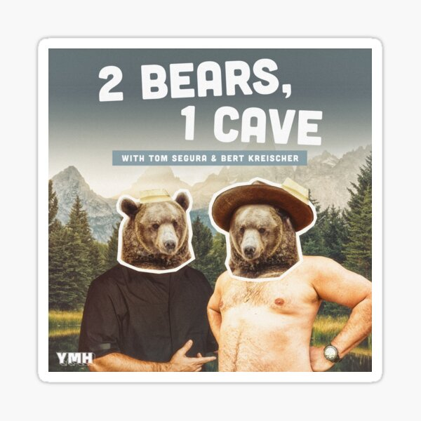 2 BEARS 1 CAVE - TOM SEGURA - BERT KREISHER Sticker